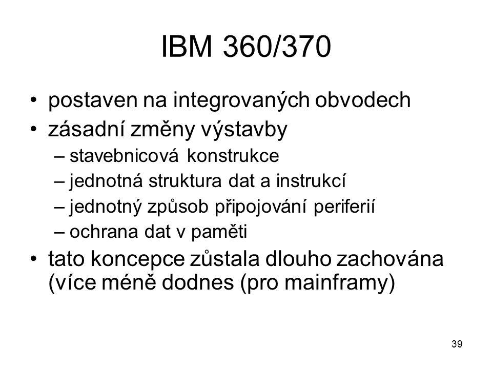 IBM 360/370 postaven na integrovaných obvodech zásadní změny výstavby –stavebnicová konstrukce –jednotná struktura dat a instrukcí –jednotný způsob př