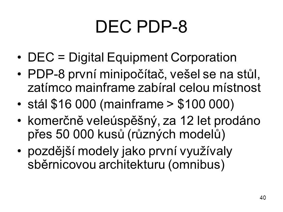 DEC PDP-8 DEC = Digital Equipment Corporation PDP-8 první minipočítač, vešel se na stůl, zatímco mainframe zabíral celou místnost stál $16 000 (mainfr