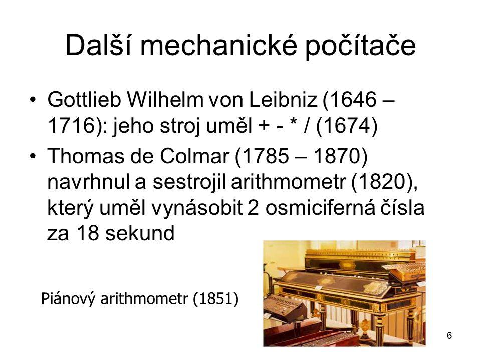 Další mechanické počítače Gottlieb Wilhelm von Leibniz (1646 – 1716): jeho stroj uměl + - * / (1674) Thomas de Colmar (1785 – 1870) navrhnul a sestroj