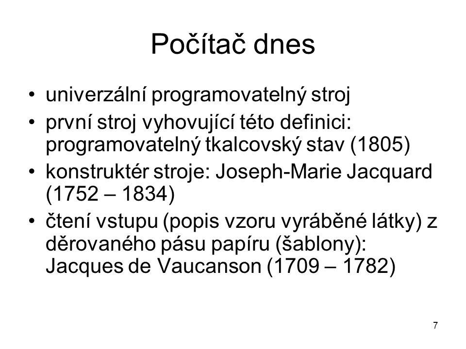 Počítač dnes univerzální programovatelný stroj první stroj vyhovující této definici: programovatelný tkalcovský stav (1805) konstruktér stroje: Joseph