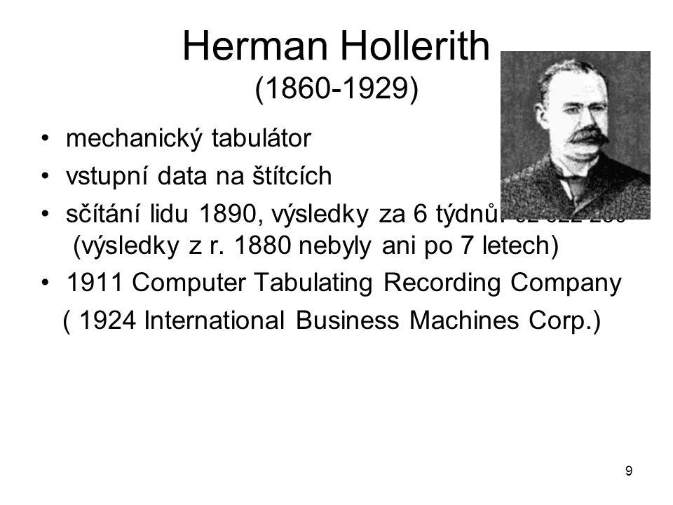 Herman Hollerith (1860-1929) mechanický tabulátor vstupní data na štítcích sčítání lidu 1890, výsledky za 6 týdnů: 62 622 250 (výsledky z r. 1880 neby
