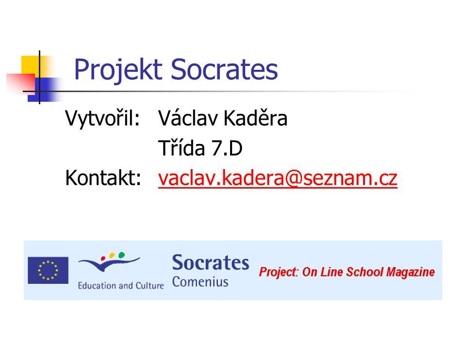 Projekt Socrates Vytvořil:Václav Kaděra Třída 7.D Kontakt:vaclav.kadera@seznam.czvaclav.kadera@seznam.cz
