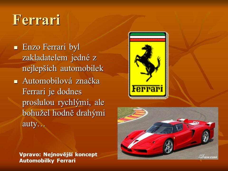 Ferrari Enzo Ferrari byl zakladatelem jedné z nejlepších automobilek Enzo Ferrari byl zakladatelem jedné z nejlepších automobilek Automobilová značka