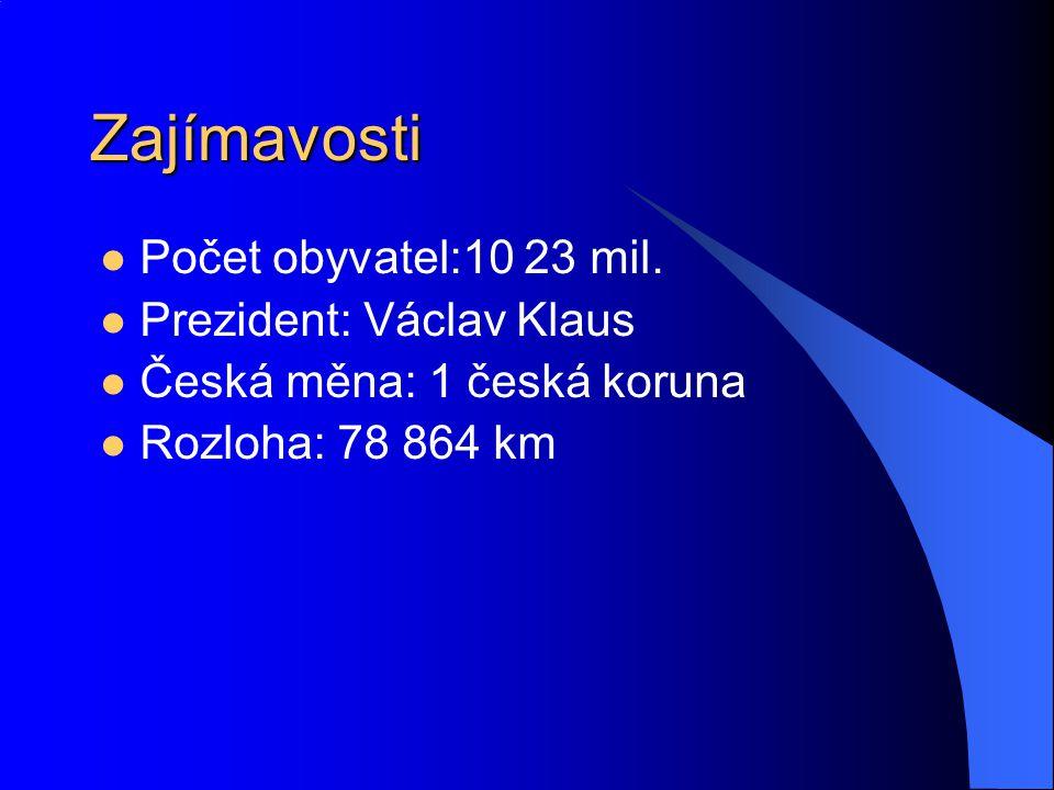 Zajímavosti Počet obyvatel:10 23 mil. Prezident: Václav Klaus Česká měna: 1 česká koruna Rozloha: 78 864 km
