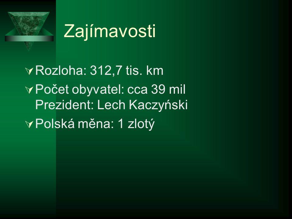 Zajímavosti  Rozloha: 312,7 tis. km  Počet obyvatel: cca 39 mil Prezident: Lech Kaczyński  Polská měna: 1 zlotý