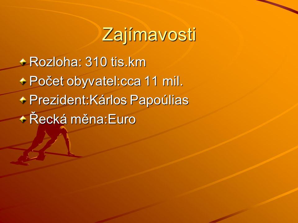Zajímavosti Rozloha: 310 tis.km Počet obyvatel:cca 11 mil. Prezident:Kárlos Papoúlias Řecká měna:Euro