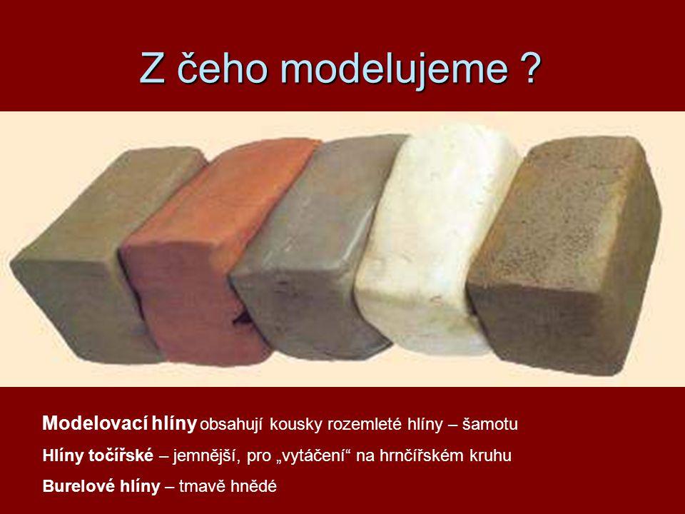 """Z čeho modelujeme ? Modelovací hlíny obsahují kousky rozemleté hlíny – šamotu Hlíny točířské – jemnější, pro """"vytáčení"""" na hrnčířském kruhu Burelové h"""