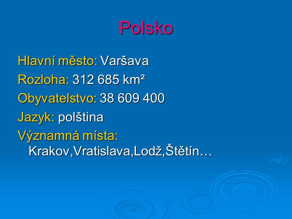 Polsko Hlavní město: Varšava Rozloha: 312 685 km² Obyvatelstvo: 38 609 400 Jazyk: polština Významná místa: Krakov,Vratislava,Lodž,Štětín…