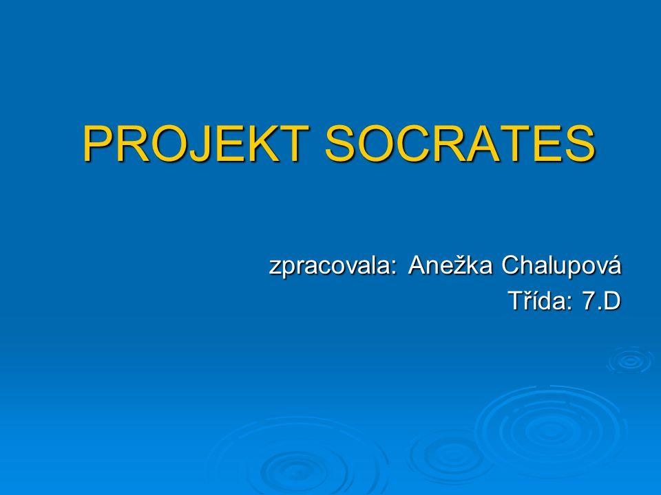 PROJEKT SOCRATES PROJEKT SOCRATES zpracovala: Anežka Chalupová Třída: 7.D