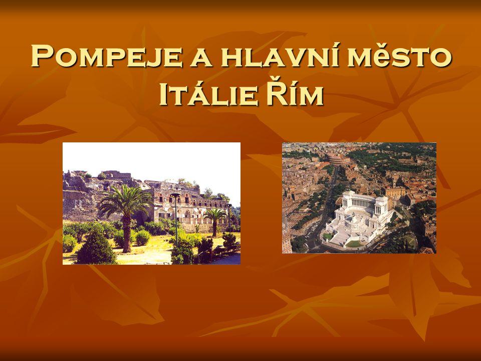 Pompeje a hlavní m ě sto Itálie Ř ím