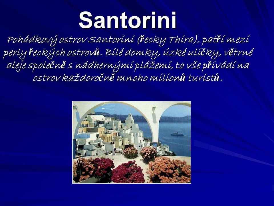 Santorini Pohádkový ostrov Santorini ( ř ecky Thira), pat ř í mezi perly ř eckých ostrov ů.