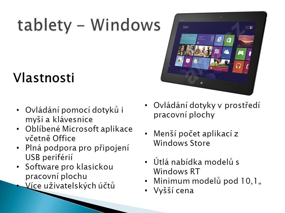 """Ovládání pomocí dotyků i myši a klávesnice Oblíbené Microsoft aplikace včetně Office Plná podpora pro připojení USB periférií Software pro klasickou pracovní plochu Více uživatelských účtů Ovládání dotyky v prostředí pracovní plochy Menší počet aplikací z Windows Store Útlá nabídka modelů s Windows RT Minimum modelů pod 10,1"""" Vyšší cena Vlastnosti"""