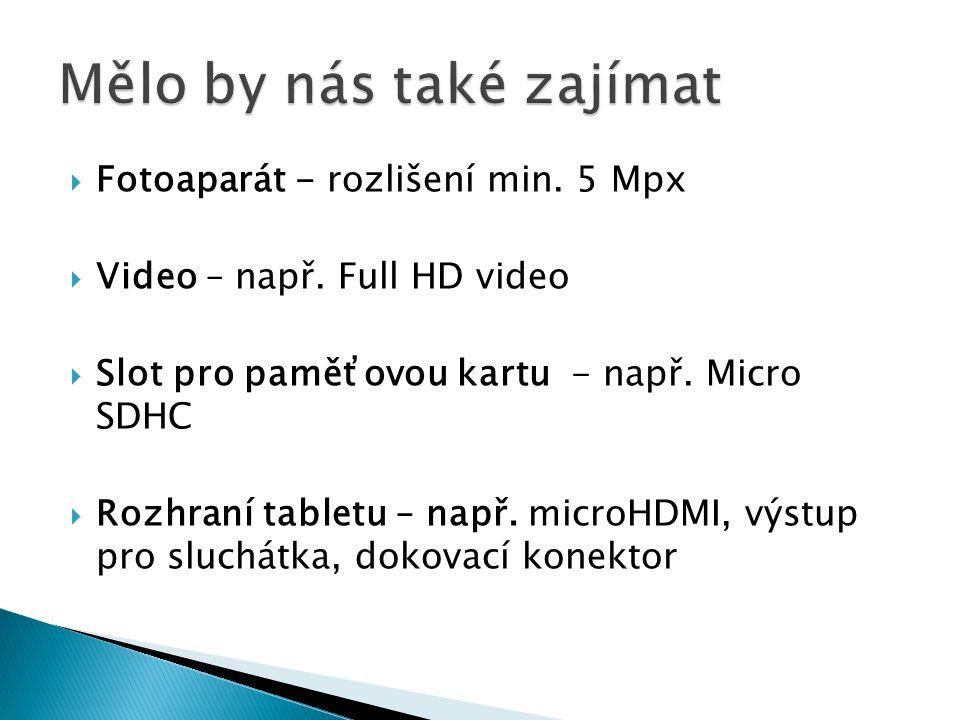 Fotoaparát - rozlišení min. 5 Mpx  Video – např.