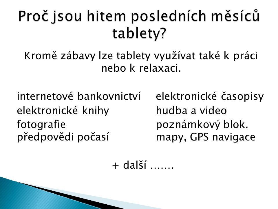 Kromě zábavy lze tablety využívat také k práci nebo k relaxaci.