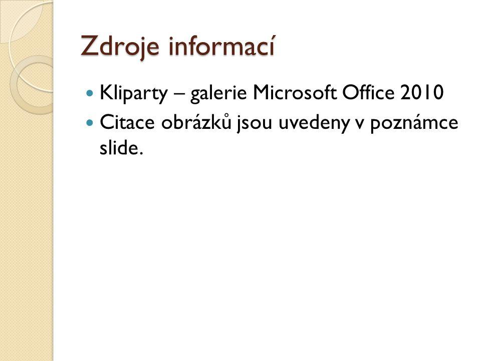 Zdroje informací Kliparty – galerie Microsoft Office 2010 Citace obrázků jsou uvedeny v poznámce slide.