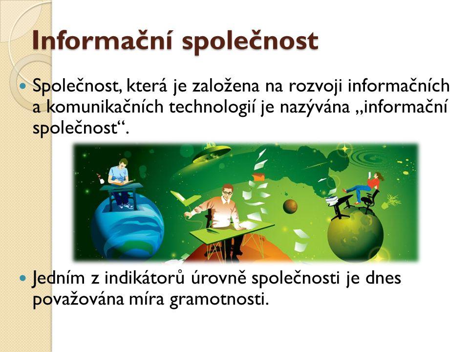 """Informační společnost Společnost, která je založena na rozvoji informačních a komunikačních technologií je nazývána """"informační společnost ."""