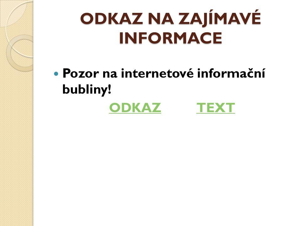 ODKAZ NA ZAJÍMAVÉ INFORMACE Pozor na internetové informační bubliny! ODKAZTEXT