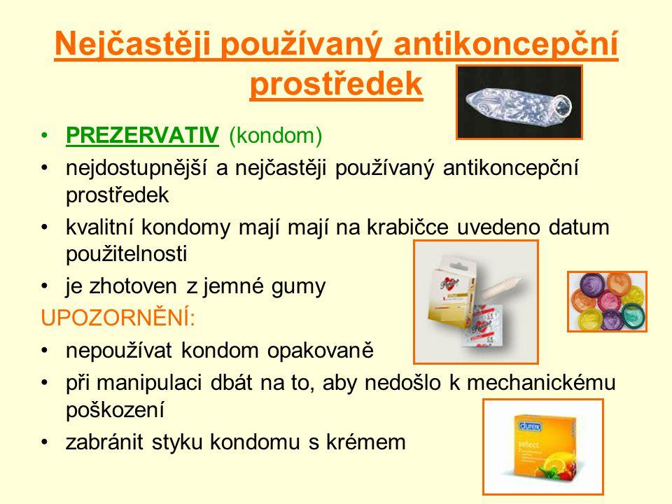 Nejčastěji používaný antikoncepční prostředek PREZERVATIV (kondom) nejdostupnější a nejčastěji používaný antikoncepční prostředek kvalitní kondomy mají mají na krabičce uvedeno datum použitelnosti je zhotoven z jemné gumy UPOZORNĚNÍ: nepoužívat kondom opakovaně při manipulaci dbát na to, aby nedošlo k mechanickému poškození zabránit styku kondomu s krémem