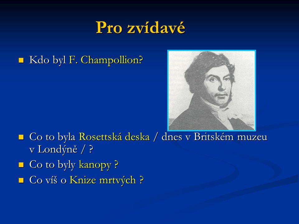 Pro zvídavé Kdo byl F. Champollion? Kdo byl F. Champollion? Co to byla Rosettská deska / dnes v Britském muzeu v Londýně / ? Co to byla Rosettská desk