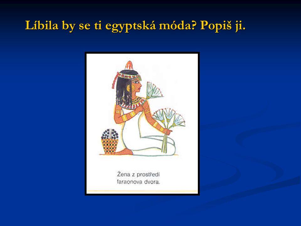 Líbila by se ti egyptská móda? Popiš ji.