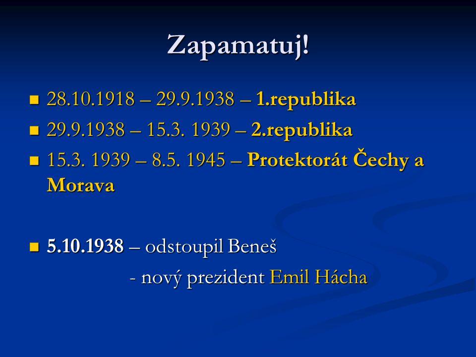 Zapamatuj! 28.10.1918 – 29.9.1938 – 1.republika 28.10.1918 – 29.9.1938 – 1.republika 29.9.1938 – 15.3. 1939 – 2.republika 29.9.1938 – 15.3. 1939 – 2.r