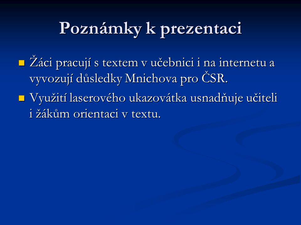 Poznámky k prezentaci Žáci pracují s textem v učebnici i na internetu a vyvozují důsledky Mnichova pro ČSR.