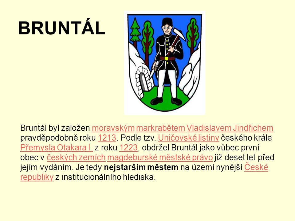 BRUNTÁL Bruntál byl založen moravským markrabětem Vladislavem Jindřichem pravděpodobně roku 1213. Podle tzv. Uničovské listiny českého krále Přemysla