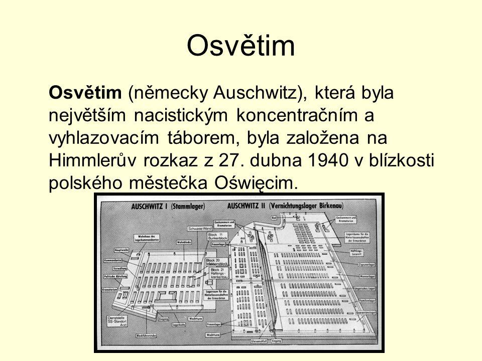 Osvětim Osvětim (německy Auschwitz), která byla největším nacistickým koncentračním a vyhlazovacím táborem, byla založena na Himmlerův rozkaz z 27.