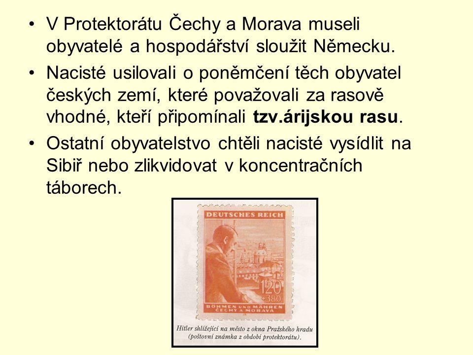 V Protektorátu Čechy a Morava museli obyvatelé a hospodářství sloužit Německu.