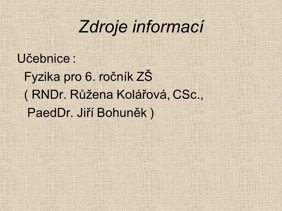 Zdroje informací Učebnice : Fyzika pro 6.ročník ZŠ ( RNDr.