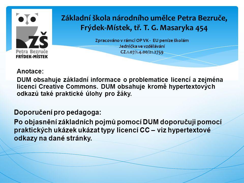 Anotace: DUM obsahuje základní informace o problematice licencí a zejména licenci Creative Commons. DUM obsahuje kromě hypertextových odkazů také prak