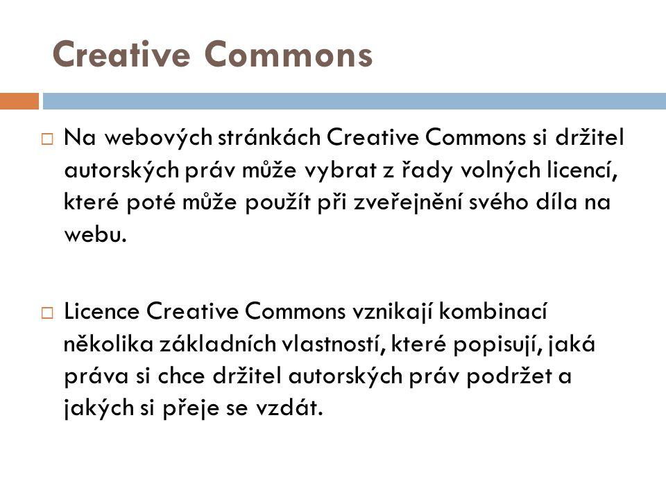 Creative Commons  Na webových stránkách Creative Commons si držitel autorských práv může vybrat z řady volných licencí, které poté může použít při zv