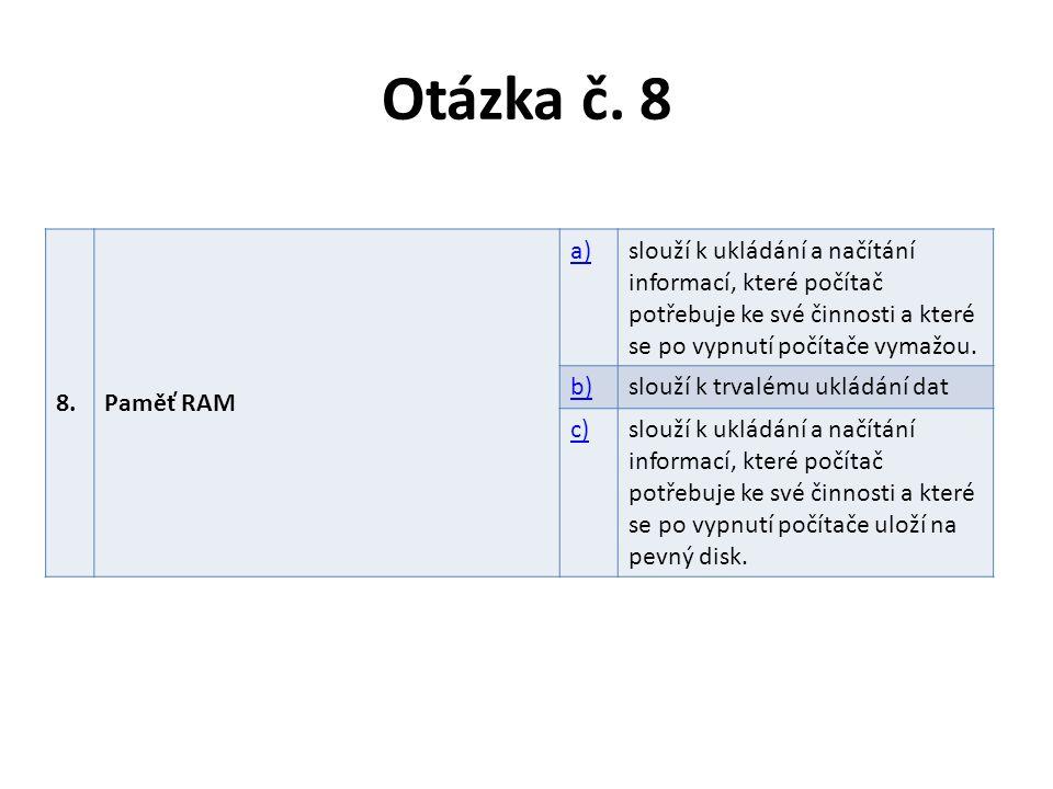 Otázka č. 8 8.Paměť RAM a)slouží k ukládání a načítání informací, které počítač potřebuje ke své činnosti a které se po vypnutí počítače vymažou. b)sl