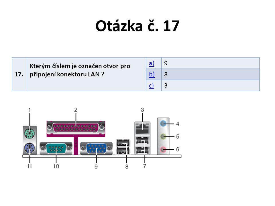 Otázka č. 17 17. Kterým číslem je označen otvor pro připojení konektoru LAN ? a)9 b)8 c)3