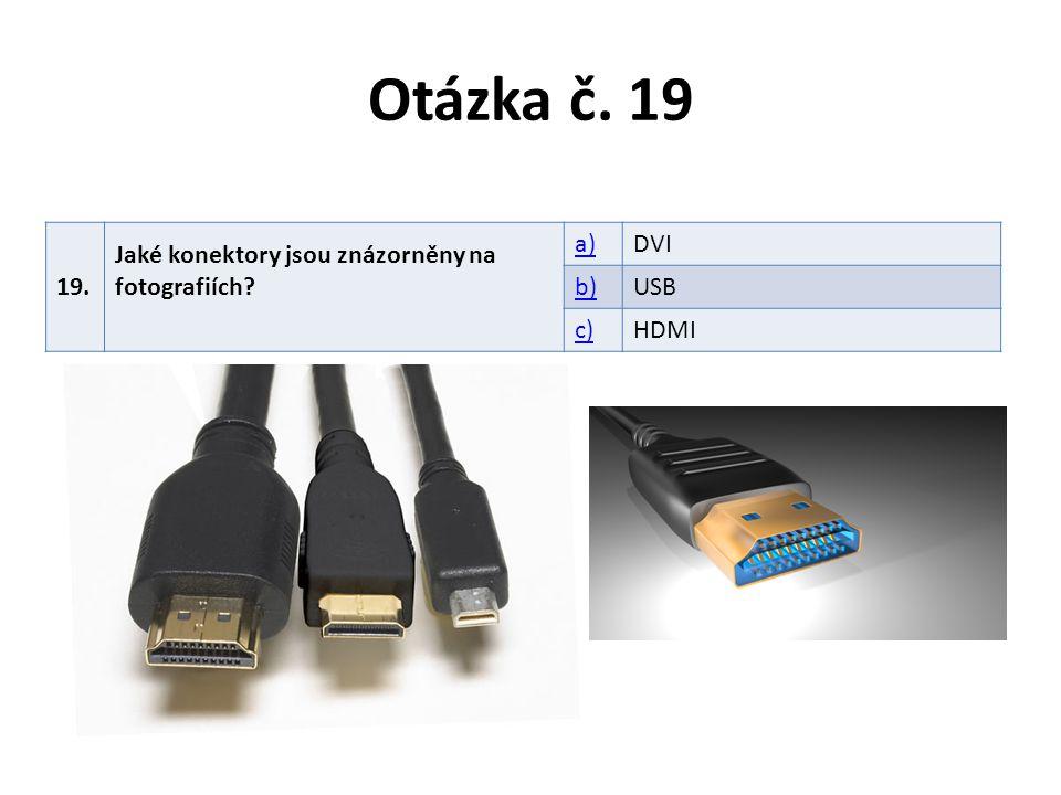 Otázka č. 19 19. Jaké konektory jsou znázorněny na fotografiích? a)DVI b)USB c)HDMI