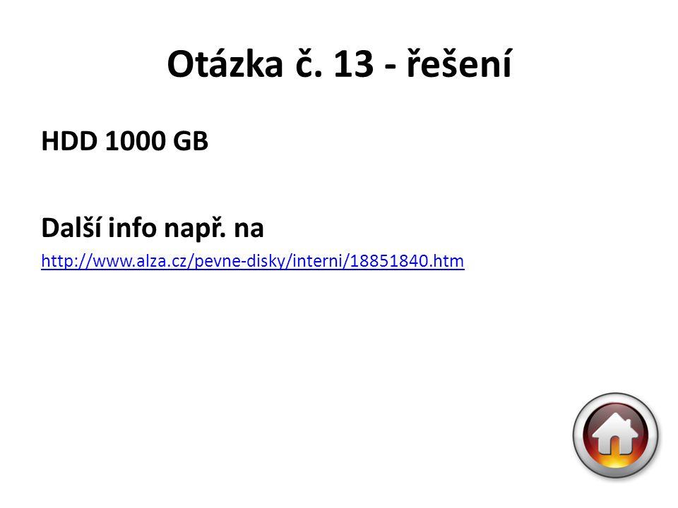 Otázka č. 13 - řešení HDD 1000 GB Další info např. na http://www.alza.cz/pevne-disky/interni/18851840.htm