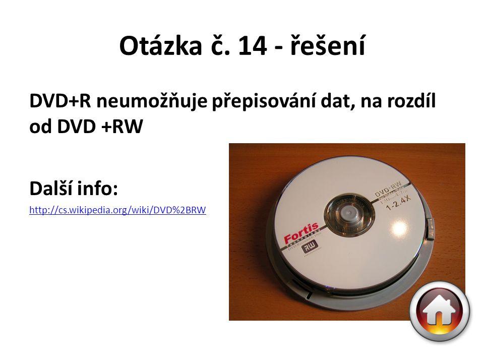 Otázka č. 14 - řešení DVD+R neumožňuje přepisování dat, na rozdíl od DVD +RW Další info: http://cs.wikipedia.org/wiki/DVD%2BRW