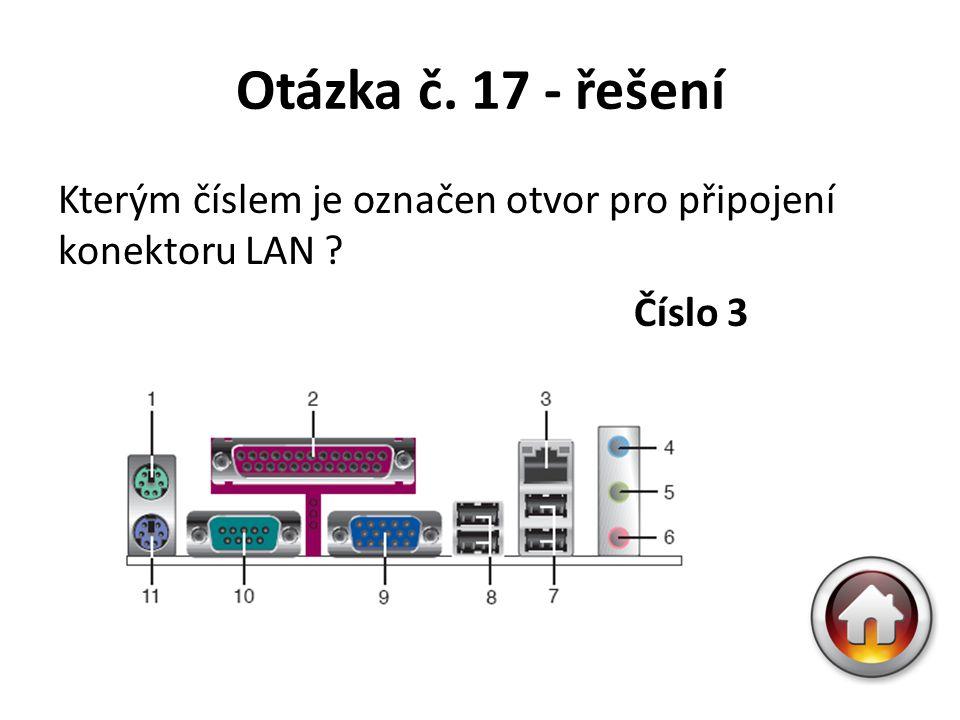 Otázka č. 17 - řešení Kterým číslem je označen otvor pro připojení konektoru LAN ? Číslo 3