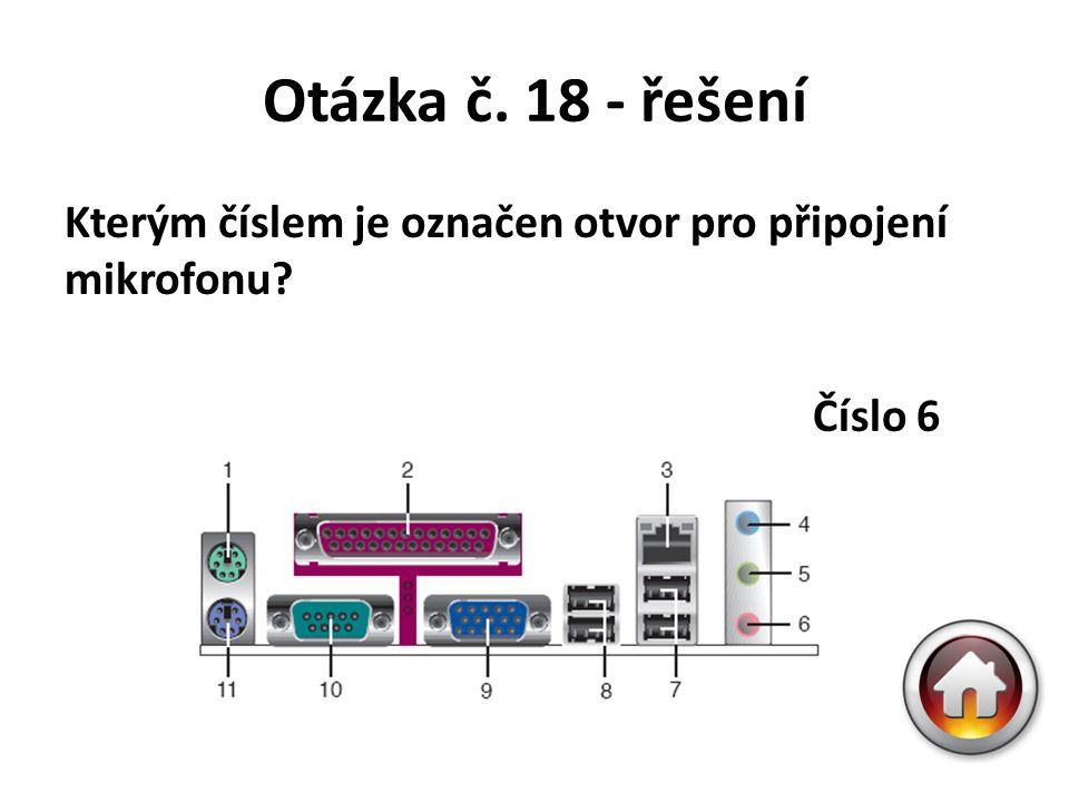 Otázka č. 18 - řešení Kterým číslem je označen otvor pro připojení mikrofonu? Číslo 6