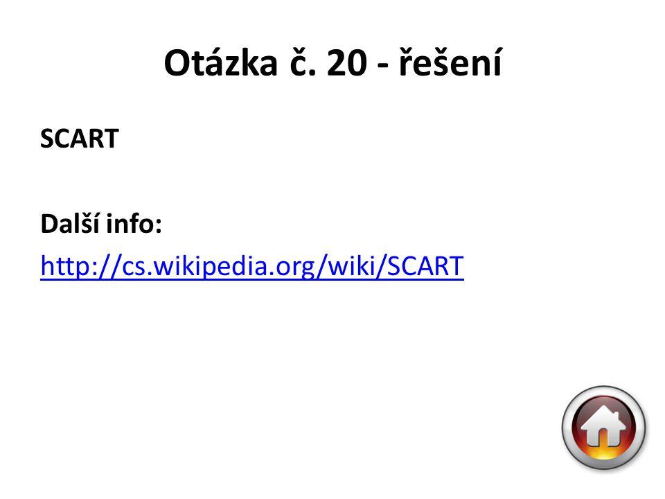 Otázka č. 20 - řešení SCART Další info: http://cs.wikipedia.org/wiki/SCART