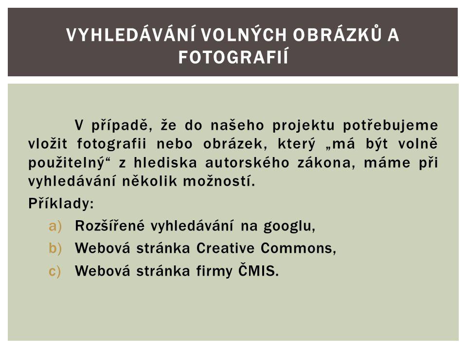 """V případě, že do našeho projektu potřebujeme vložit fotografii nebo obrázek, který """"má být volně použitelný"""" z hlediska autorského zákona, máme při vy"""