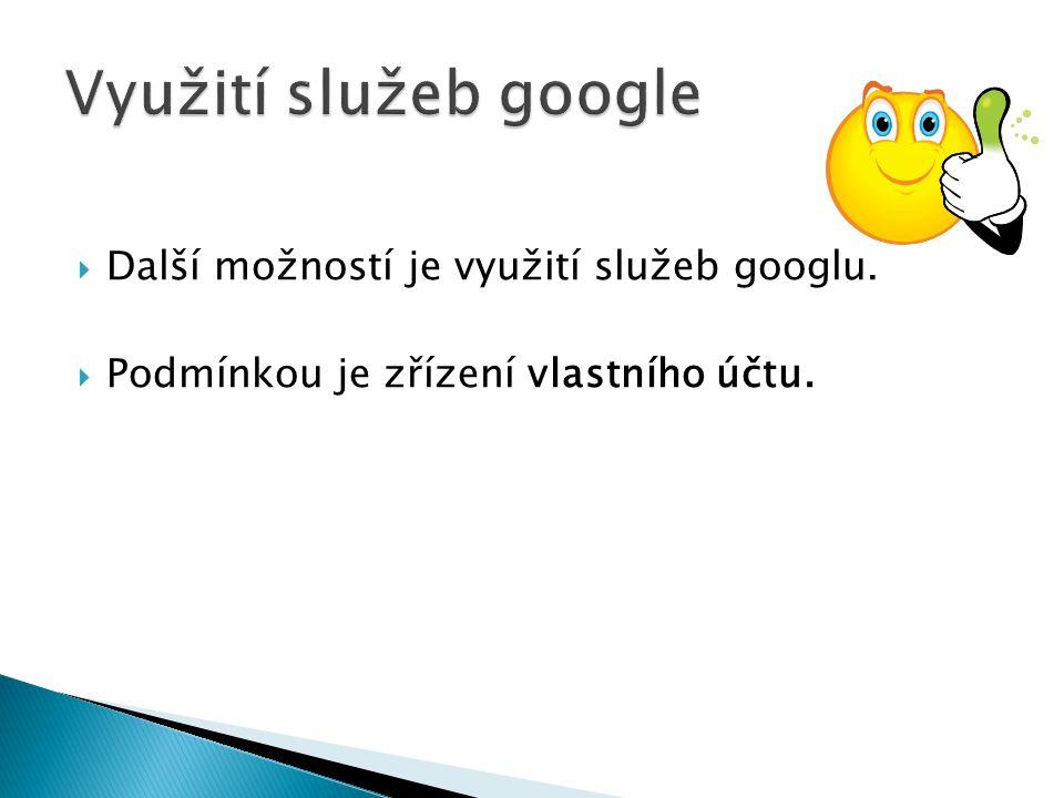  Další možností je využití služeb googlu.  Podmínkou je zřízení vlastního účtu.
