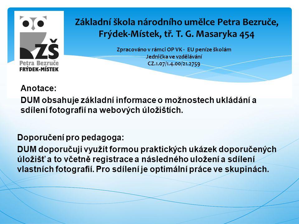 Anotace: DUM obsahuje základní informace o možnostech ukládání a sdílení fotografií na webových úložištích. Základní škola národního umělce Petra Bezr