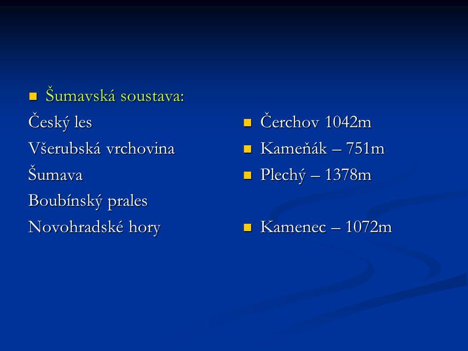 Šumavská soustava: Šumavská soustava: Český les Všerubská vrchovina Šumava Boubínský prales Novohradské hory Čerchov 1042m Kameňák – 751m Plechý – 137