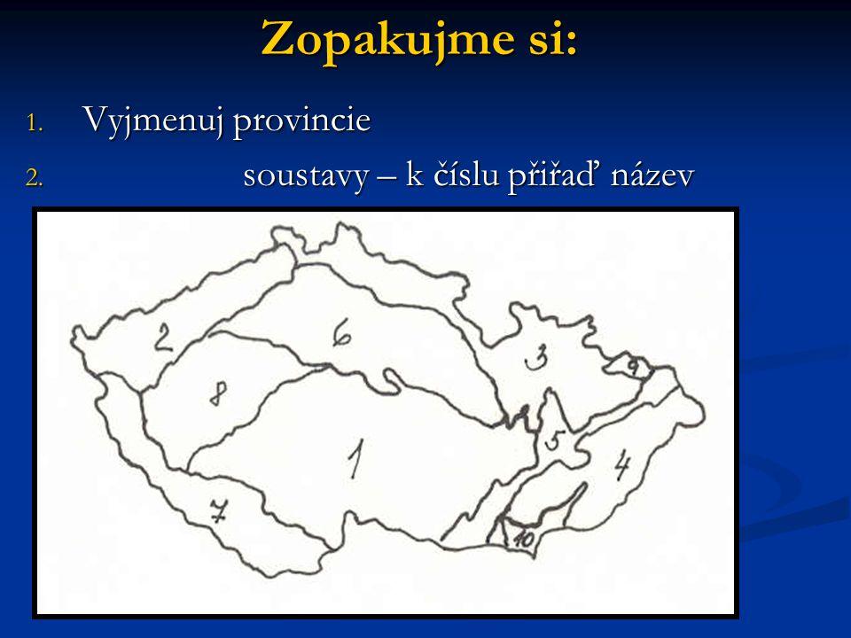 Zopakujme si: 1. Vyjmenuj provincie 2. soustavy – k číslu přiřaď název