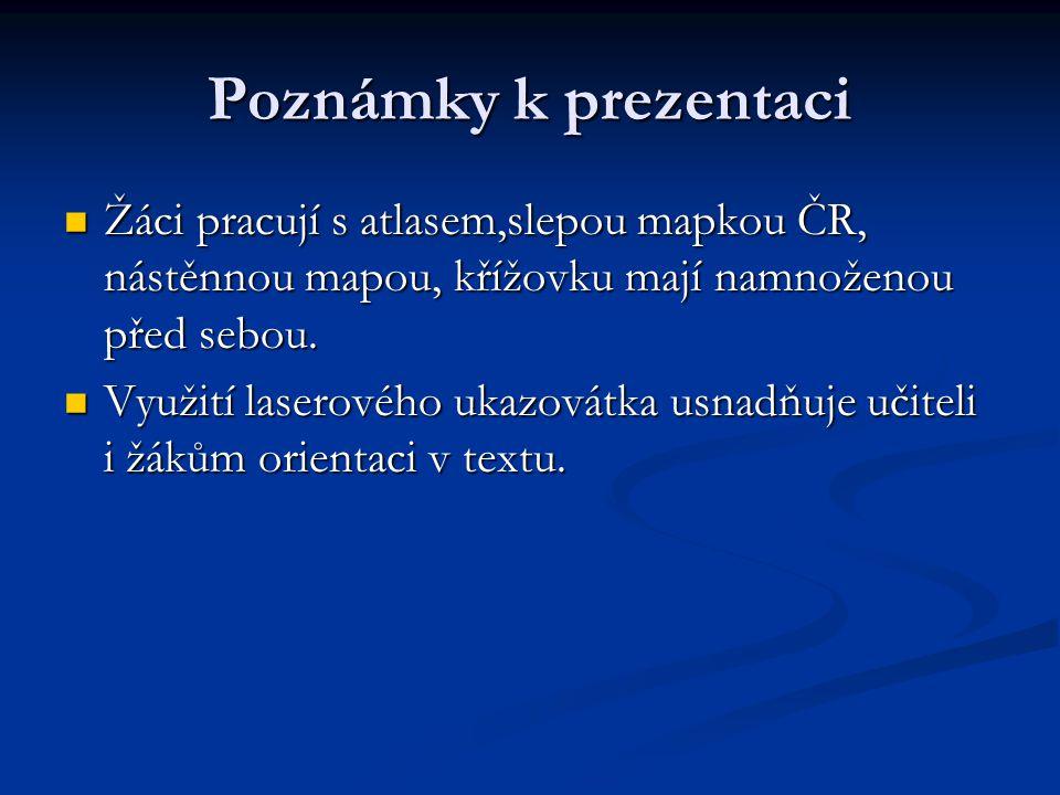 Poznámky k prezentaci Žáci pracují s atlasem,slepou mapkou ČR, nástěnnou mapou, křížovku mají namnoženou před sebou.