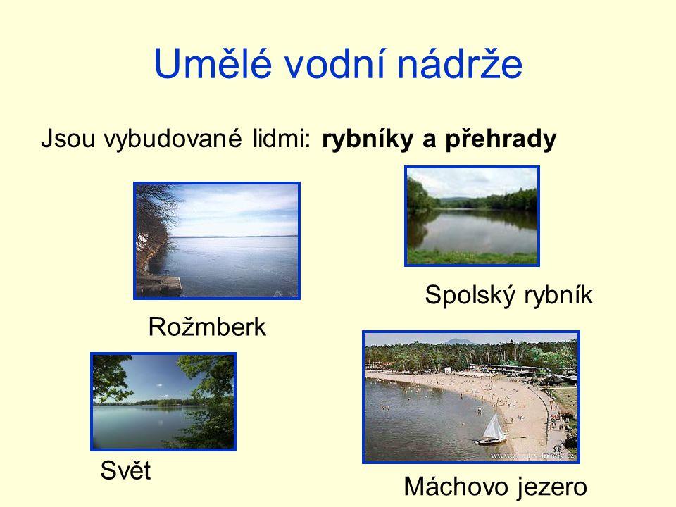 Umělé vodní nádrže Jsou vybudované lidmi: rybníky a přehrady Rožmberk Svět Spolský rybník Máchovo jezero
