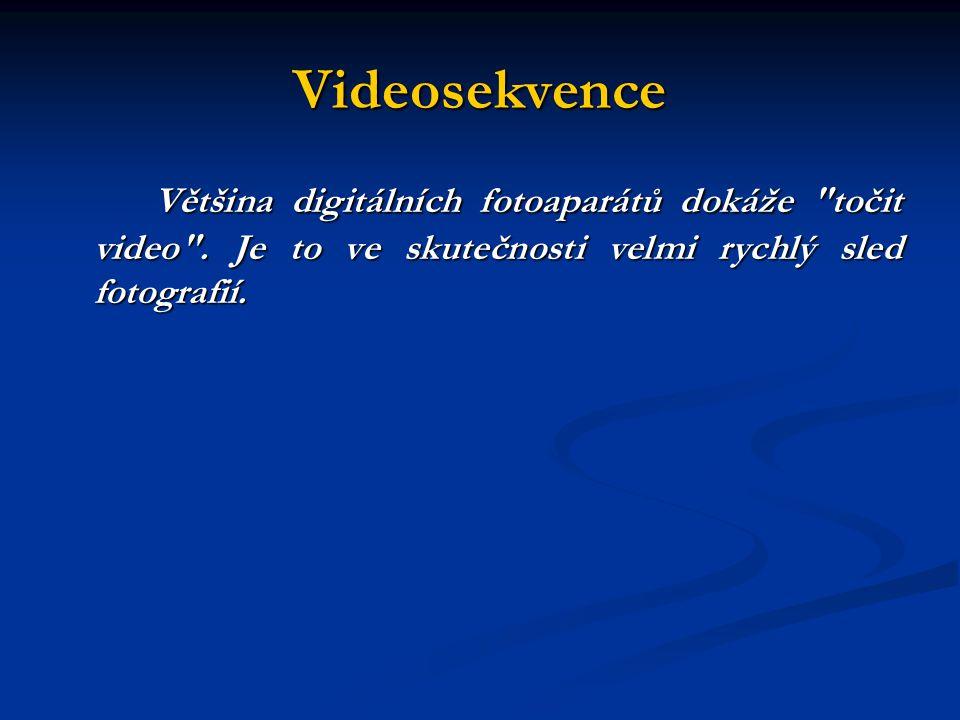 Videosekvence Většina digitálních fotoaparátů dokáže točit video .