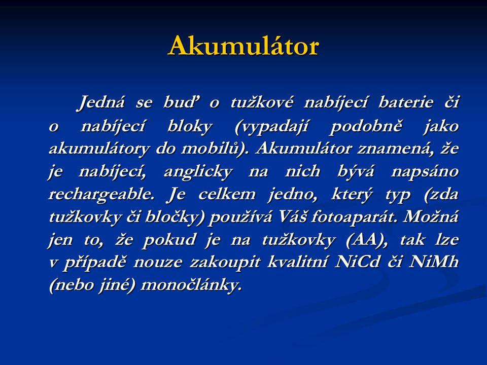 Akumulátor Jedná se buď o tužkové nabíjecí baterie či o nabíjecí bloky (vypadají podobně jako akumulátory do mobilů).