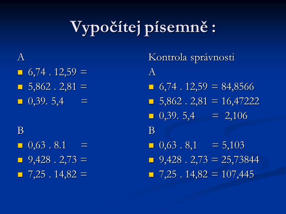 Vypočítej písemně : A 6,74. 12,59 = 6,74. 12,59 = 5,862.